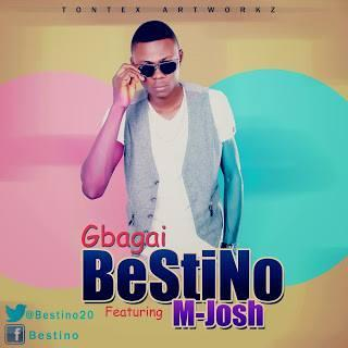 EXCLUSIVE: BESTINO - GBAGAI FT. M.JOSH