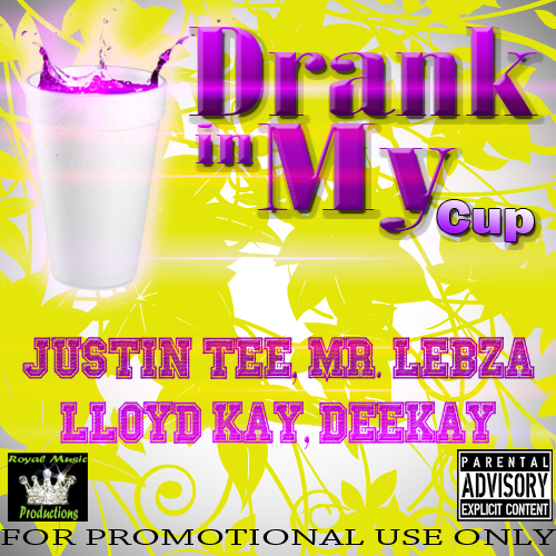 Exclusive: Justin Tee Ft. Mr Lebza, Lloyd Kay, Deekay - Drank In My Cup