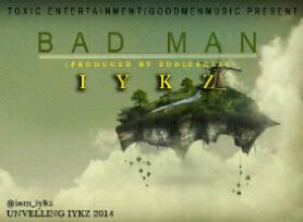 Exclusive: Iykz - Bad Man (Prod by Eddieroll)